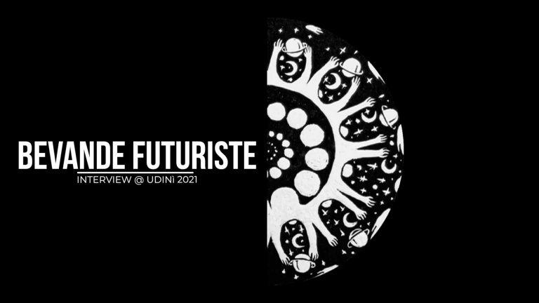 Udinì: Intervista Bevande Futuriste (Ep.6 Bruuno)